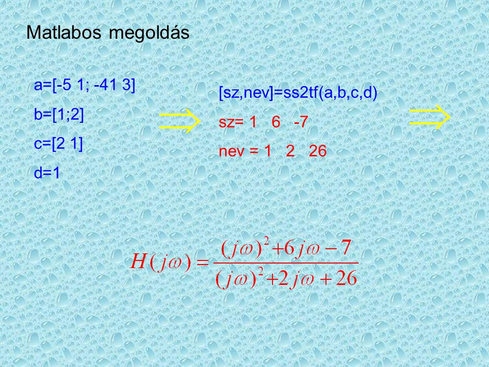 Matlabos megoldás a=[-5 1; -41 3] [sz,nev]=ss2tf(a,b,c,d) b=[1;2]